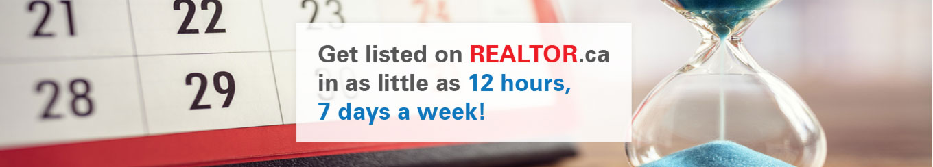 Get listed on REALTOR.ca in as little as 12 hours, 7 days a week!